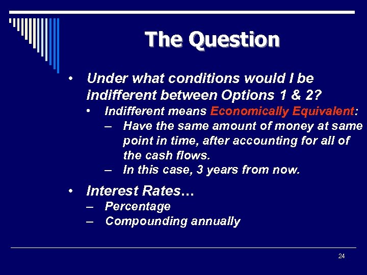 The Question • Under what conditions would I be indifferent between Options 1 &