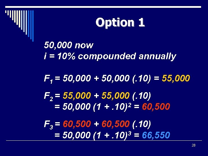 Option 1 50, 000 now i = 10% compounded annually F 1 = 50,