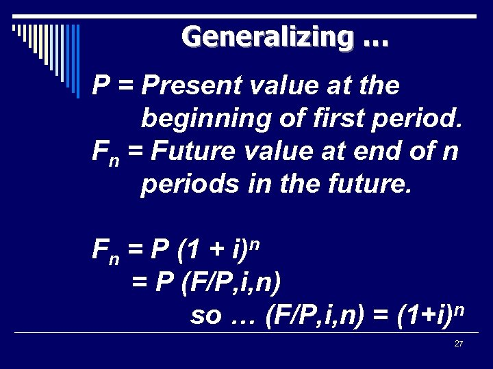 Generalizing … P = Present value at the beginning of first period. Fn =
