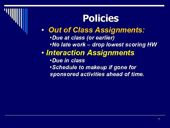 Policies • Out of Class Assignments: • Due at class (or earlier) • No