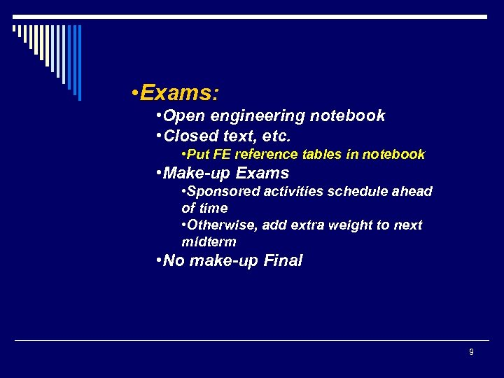 • Exams: • Open engineering notebook • Closed text, etc. • Put FE