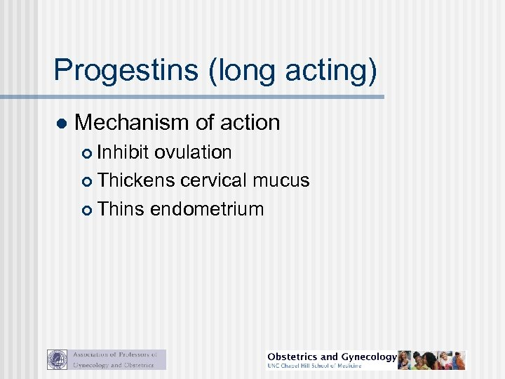 Progestins (long acting) l Mechanism of action Inhibit ovulation Thickens cervical mucus Thins endometrium