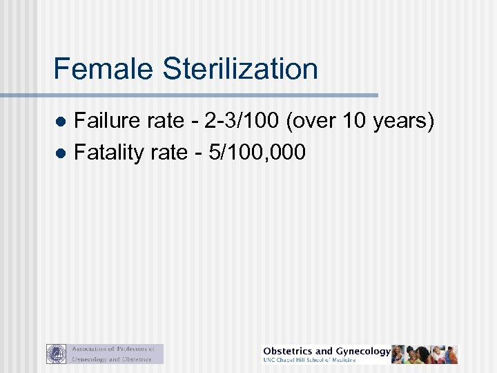 Female Sterilization Failure rate - 2 -3/100 (over 10 years) l Fatality rate -