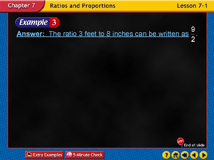 Answer: The ratio 3 feet to 8 inches can be written as