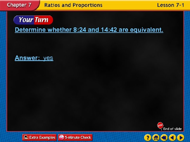 Determine whether 8: 24 and 14: 42 are equivalent. Answer: yes