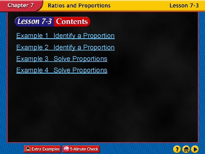 Example 1 Identify a Proportion Example 2 Identify a Proportion Example 3 Solve Proportions