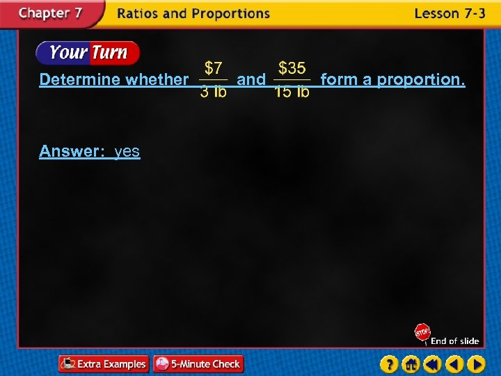 Determine whether Answer: yes and form a proportion.