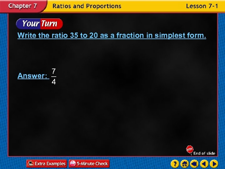 Write the ratio 35 to 20 as a fraction in simplest form. Answer: