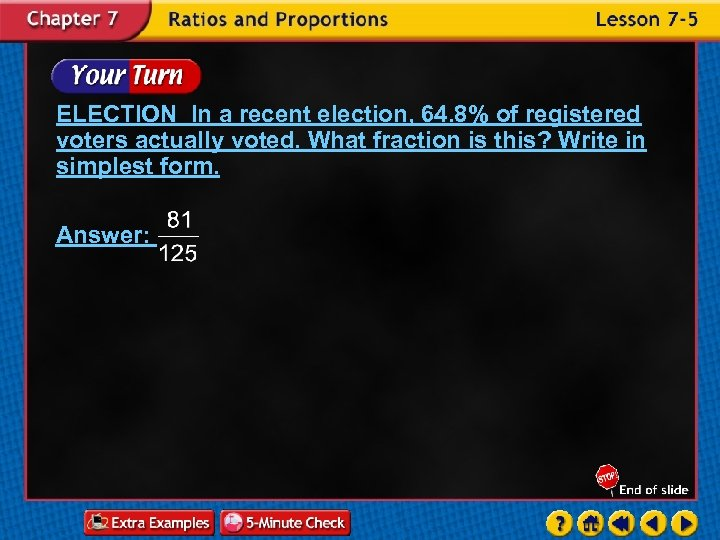 ELECTION In a recent election, 64. 8% of registered voters actually voted. What fraction