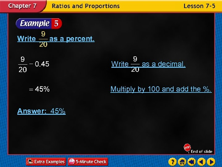 Write as a percent. Write as a decimal. Multiply by 100 and add the