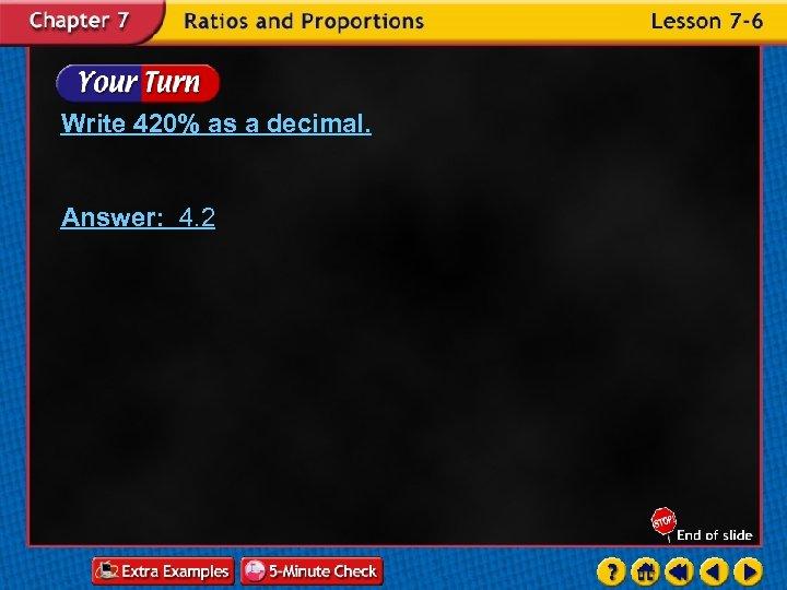 Write 420% as a decimal. Answer: 4. 2
