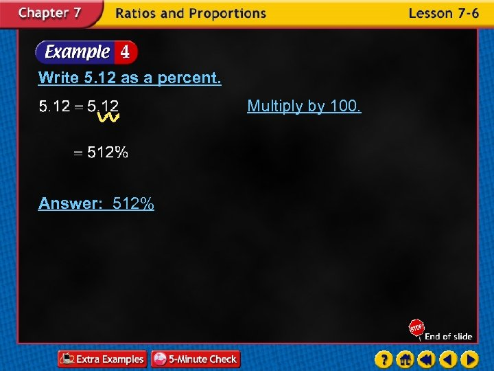 Write 5. 12 as a percent. Multiply by 100. Answer: 512%