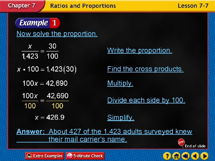 Now solve the proportion. Write the proportion. Find the cross products. Multiply. Divide each