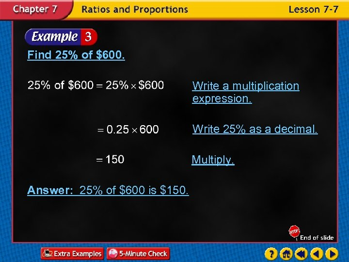 Find 25% of $600. Write a multiplication expression. Write 25% as a decimal. Multiply.