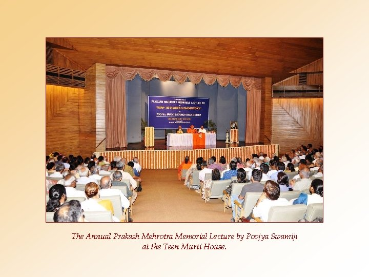 The Annual Prakash Mehrotra Memorial Lecture by Poojya Swamiji at the Teen Murti House.