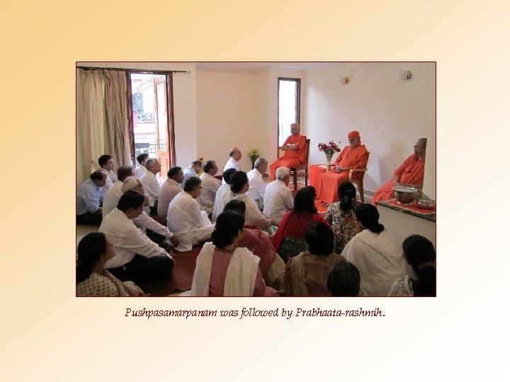 Pushpasamarpanam was followed by Prabhaata-rashmih.