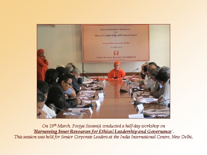 On 19 th March, Poojya Swamiji conducted a half-day workshop on 'Harnessing Inner Resources