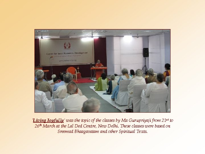 'Living Joyfully' was the topic of the classes by Ma Gurupriyaji from 21 st