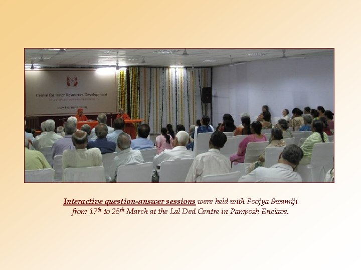 Interactive question-answer sessions were held with Poojya Swamiji from 17 th to 25 th
