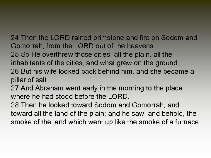 24 Then the LORD rained brimstone and fire on Sodom and Gomorrah, from the