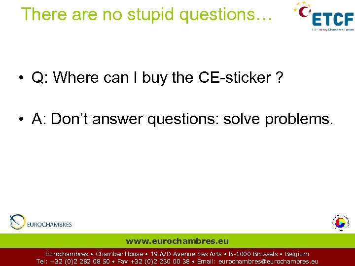 There are no stupid questions… • Q: Where can I buy the CE-sticker ?