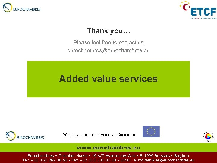 Thank you… Please feel free to contact us eurochambres@eurochambres. eu Added value services With
