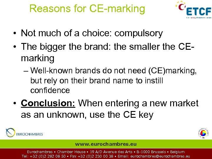Reasons for CE-marking • Not much of a choice: compulsory • The bigger the