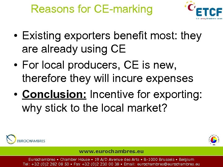 Reasons for CE-marking • Existing exporters benefit most: they are already using CE •
