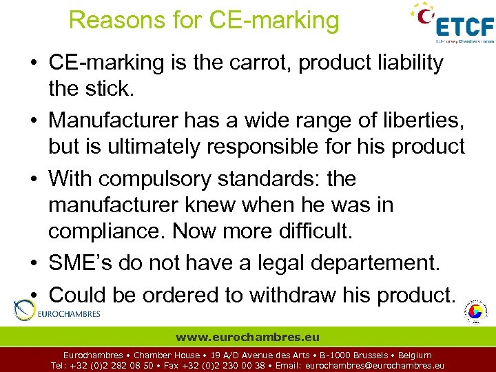 Reasons for CE-marking • CE-marking is the carrot, product liability the stick. • Manufacturer