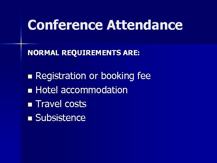 Conference Attendance NORMAL REQUIREMENTS ARE: Registration or booking fee n Hotel accommodation n Travel
