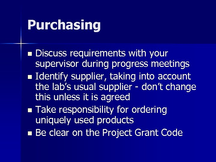Purchasing Discuss requirements with your supervisor during progress meetings n Identify supplier, taking into