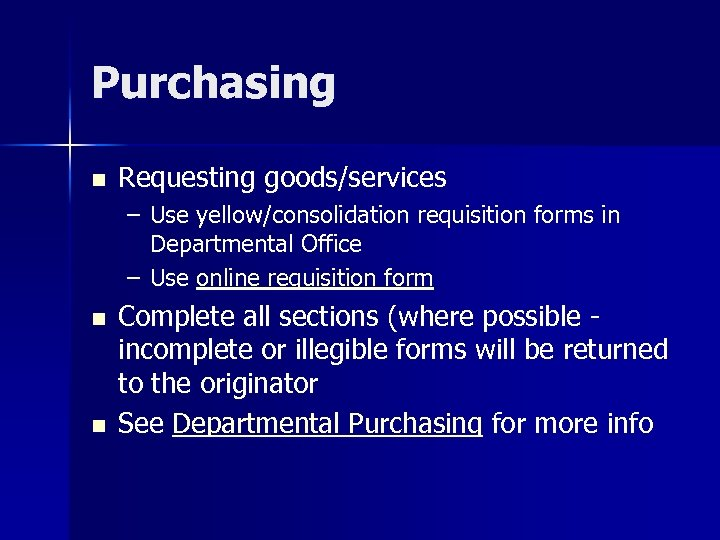 Purchasing n Requesting goods/services – Use yellow/consolidation requisition forms in Departmental Office – Use