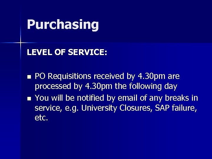 Purchasing LEVEL OF SERVICE: n n PO Requisitions received by 4. 30 pm are