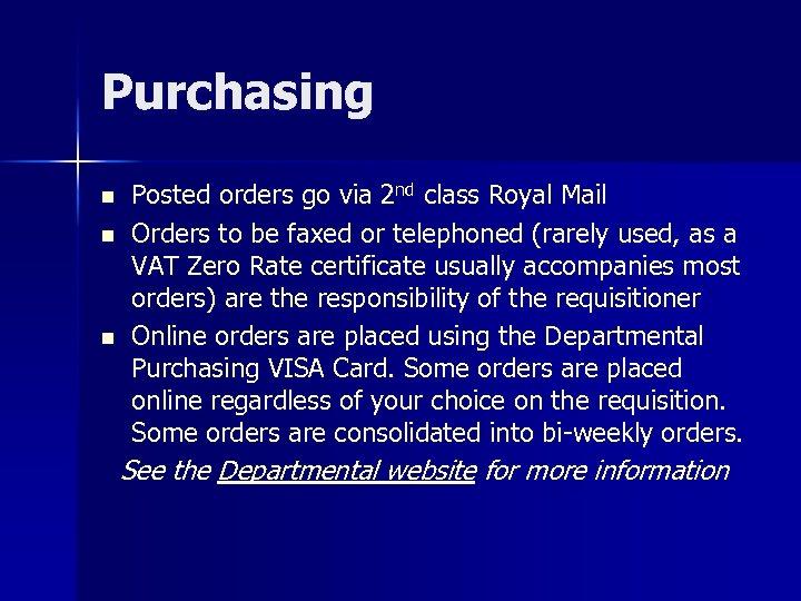 Purchasing n n n Posted orders go via 2 nd class Royal Mail Orders