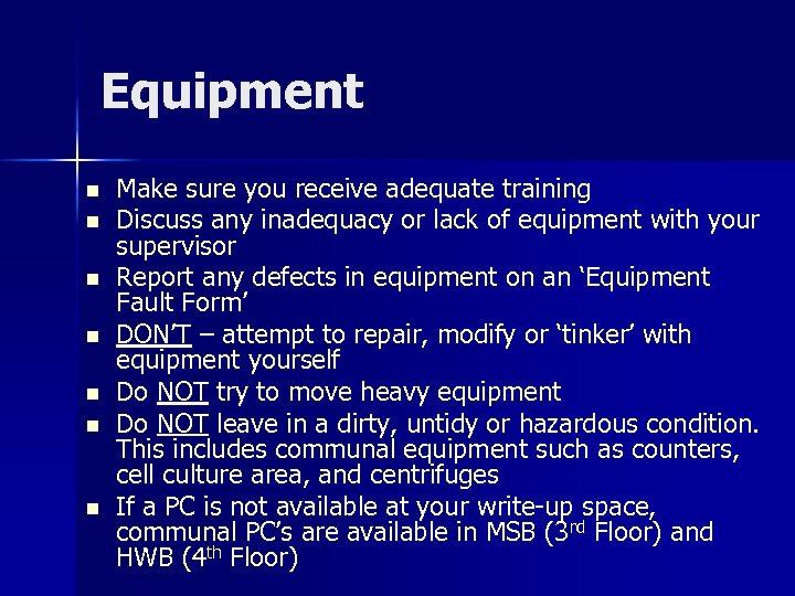 Equipment n n n n Make sure you receive adequate training Discuss any inadequacy