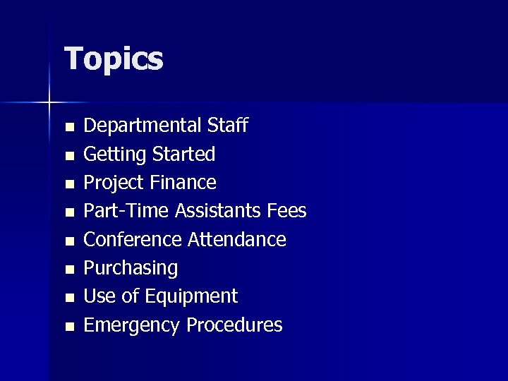 Topics n n n n Departmental Staff Getting Started Project Finance Part-Time Assistants Fees