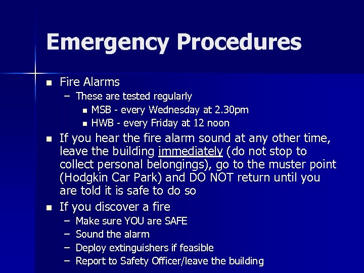 Emergency Procedures n Fire Alarms – These are tested regularly n MSB - every