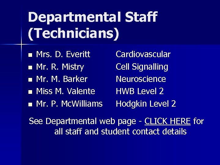 Departmental Staff (Technicians) n n n Mrs. D. Everitt Mr. R. Mistry Mr. M.