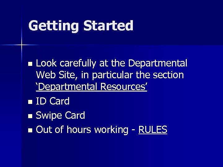 Getting Started Look carefully at the Departmental Web Site, in particular the section 'Departmental