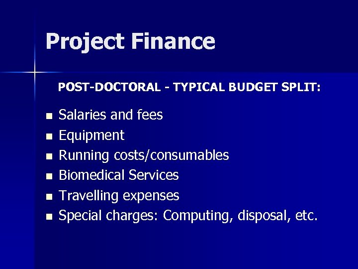Project Finance POST-DOCTORAL - TYPICAL BUDGET SPLIT: n n n Salaries and fees Equipment