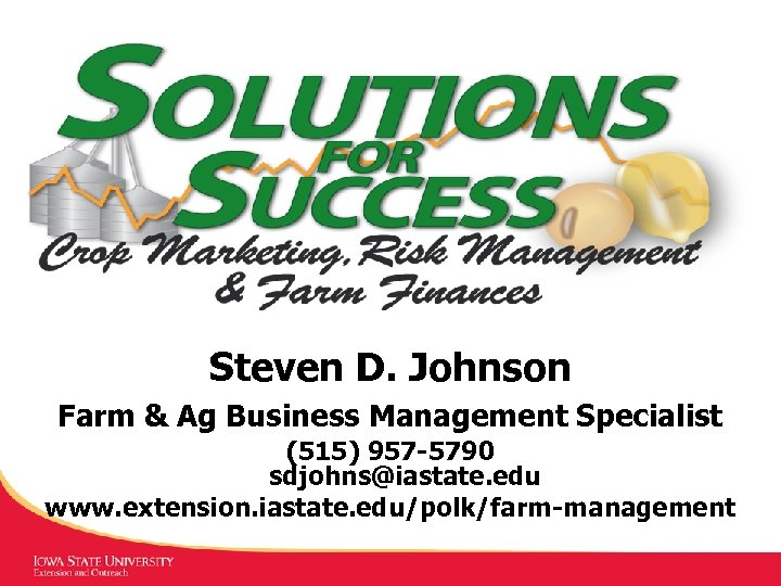 Steven D. Johnson Farm & Ag Business Management Specialist (515) 957 -5790 sdjohns@iastate. edu