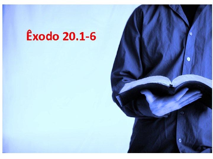 Êxodo 20. 1 -6