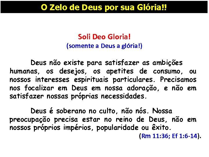 O Zelo de Deus por sua Glória!! Soli Deo Gloria! (somente a Deus a