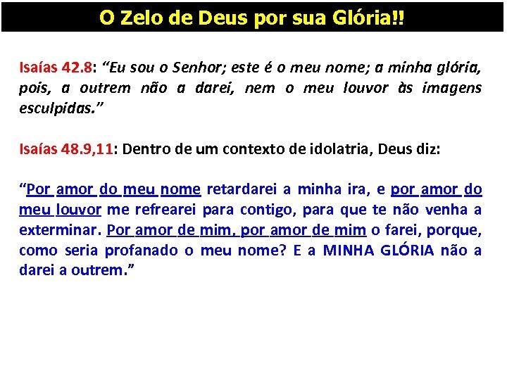 """O Zelo de Deus por sua Glória!! Isaías 42. 8: """"Eu sou o Senhor;"""