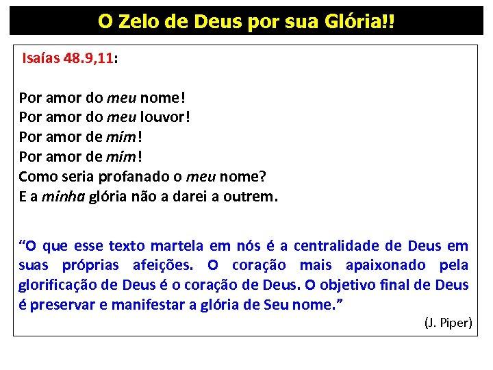O Zelo de Deus por sua Glória!! Isaías 48. 9, 11: Por amor do