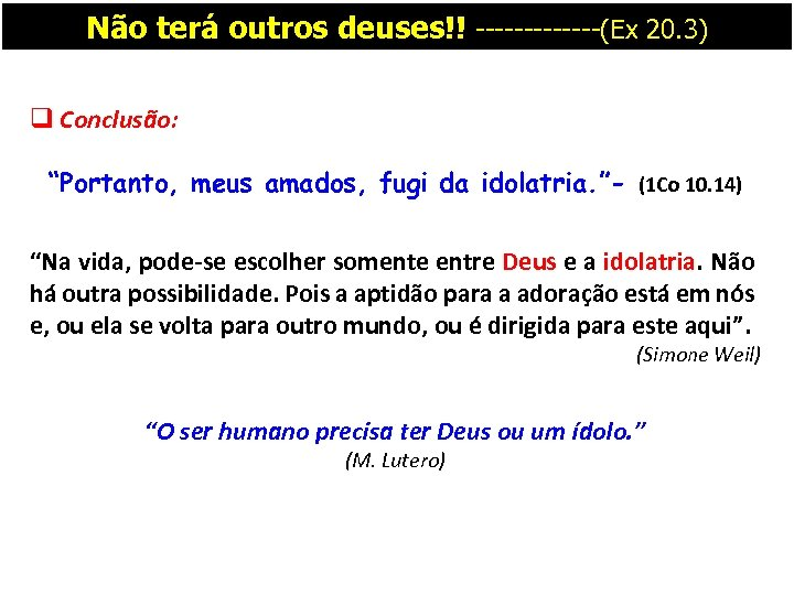 """Não terá outros deuses!! -------(Ex 20. 3) q Conclusão: """"Portanto, meus amados, fugi da"""
