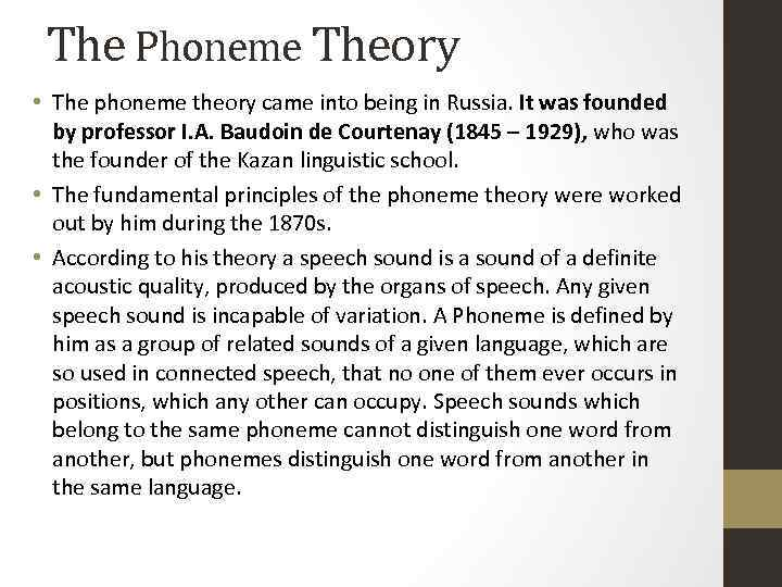 The Phoneme Theory • The phoneme theory came into being in Russia. It was