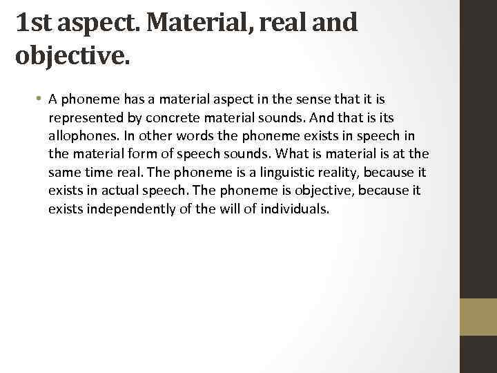 1 st aspect. Material, real and objective. • A phoneme has a material aspect