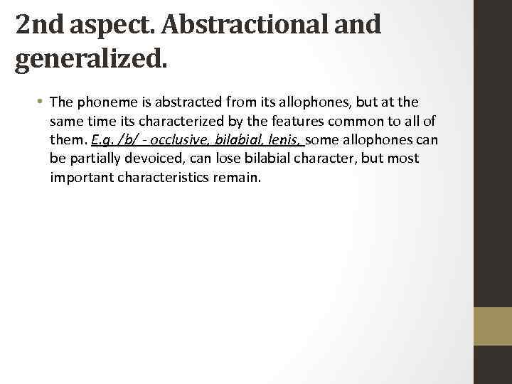 2 nd aspect. Abstractional and generalized. • The phoneme is abstracted from its allophones,