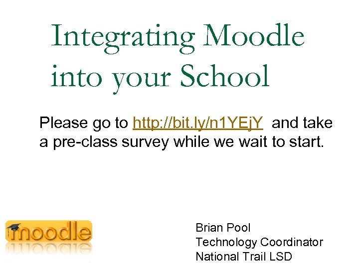 Integrating Moodle into your School Please go to http: //bit. ly/n 1 YEj. Y